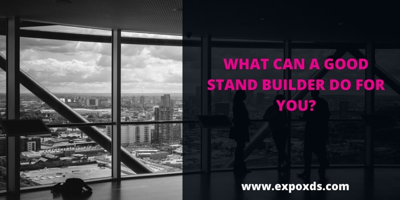 WHAT CAN A GOOD STAND BUILDER DO FOR YOU- (1)